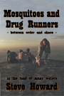 steve howard story of Mosquitoes and Drug Runners. Between Order and Chaos is a on the road diary from the summer of 2000.